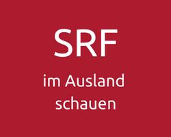 SRF in Deutschland schauen, SRF im Ausland schauen
