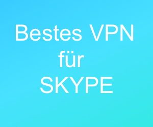 Bestes VPN für Skype