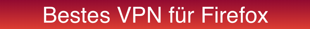 Bestes VPN für Firefox