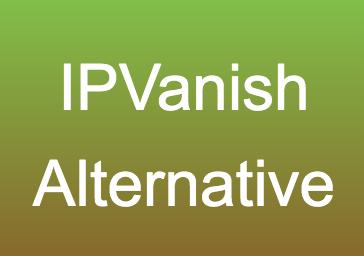 IPVanish Alternative