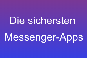 sichere Messenger Apps