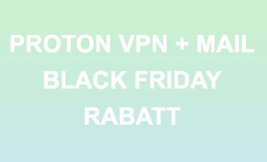 Proton Black Friday Rabatt 2020